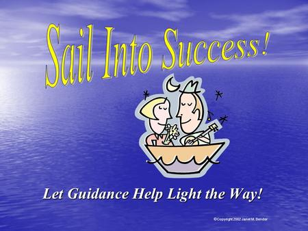 Let Guidance Help Light the Way! © © Copyright 2002 Janet M. Bender.