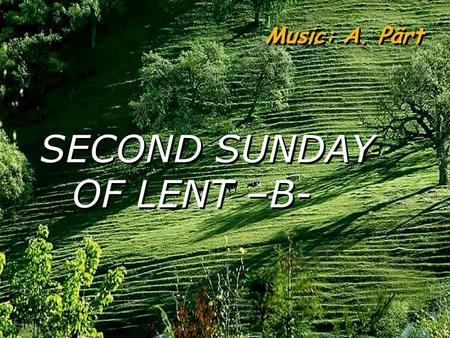 SECOND SUNDAY OF LENT –B- Music: A. Pärt God put Abraham to the test. 'Abraham, Abraham' he called. A reading from the book of Genesis 22:1-2,9a,10-13,15-18.