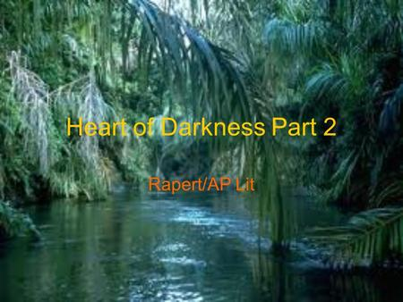 Heart of Darkness Part 2 Rapert/AP Lit. Significant Events/analysis Overheard conversation between manager and manager's uncle: fervent hope that Kurtz.
