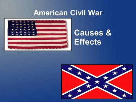 American Civil War Causes & Effects. Missouri Compromise (1820) Slave & Free States are even in number Missouri enters as slave state, Maine as free Creates.