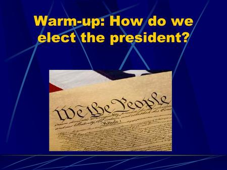 Warm-up: How do we elect the president? Electoral College A body of electors chosen by the people in each state to elect the U.S. president. **We do.