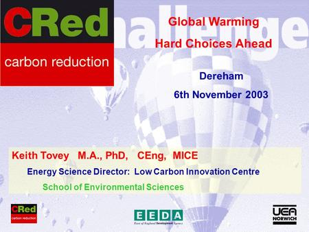 Keith Tovey M.A., PhD, CEng, MICE Energy Science Director: Low Carbon Innovation Centre School of Environmental Sciences Global Warming Hard Choices Ahead.