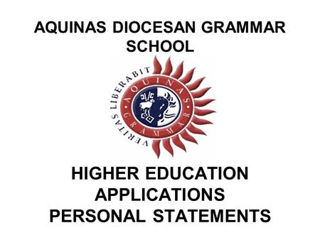 AQUINAS DIOCESAN GRAMMAR SCHOOL HIGHER EDUCATION APPLICATIONS PERSONAL STATEMENTS.