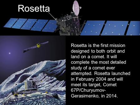Rosetta is the first mission designed to both orbit and land on a comet. It will complete.