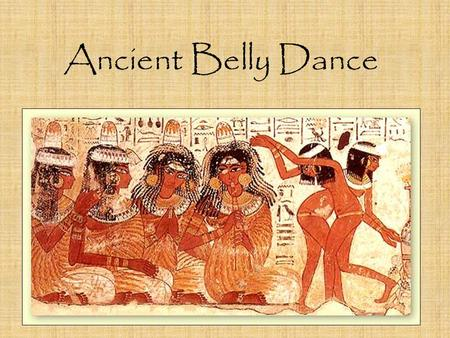Ancient Belly Dance. Sources Written descriptions Sources within the culture take for granted just what we would like to know Outsiders' accounts may.