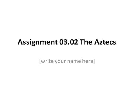 Assignment 03.02 The Aztecs [write your name here]