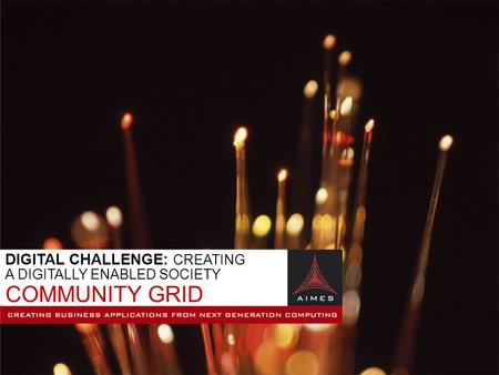 AIMES Launch Friday 22 nd July DIGITAL CHALLENGE: CREATING A DIGITALLY ENABLED SOCIETY COMMUNITY GRID.