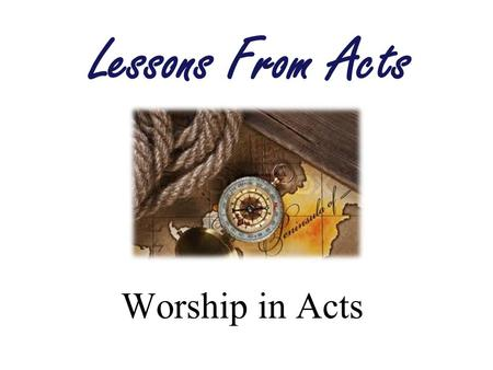 Worship in Acts Lessons From Acts. The Work of the Church What Are We Doing? –Worship –Evangelism –Benevolence Why Are We Doing It? –God Loves Us (John.
