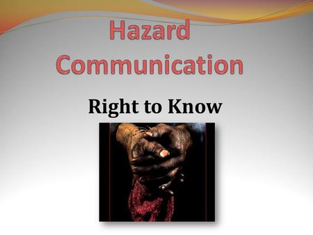 Right to Know. Right-to-know refers to your right to know what hazardous chemicals and materials you may be exposed to on the jobsite. You should be.