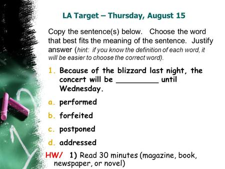 LA Target – Thursday, August 15 Copy the sentence(s) below. Choose the word that best fits the meaning of the sentence. Justify answer ( hint: if you know.