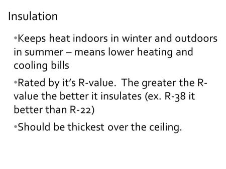 Keeps heat indoors in winter and outdoors in summer – means lower heating and cooling bills Rated by it's R-value. The greater the R- value the better.
