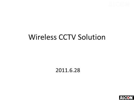 Wireless CCTV Solution 2011.6.28. Project Description and Requirement 1.27 IP speed dome camera located at 27 different sites need to connect to Center.