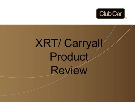 XRT/ Carryall Product Review. 23 2 XRT/ Carryall 4 WHEEL DRIVE The XRT and Carryall 4X4 products are pretty much identical except for some accessories.