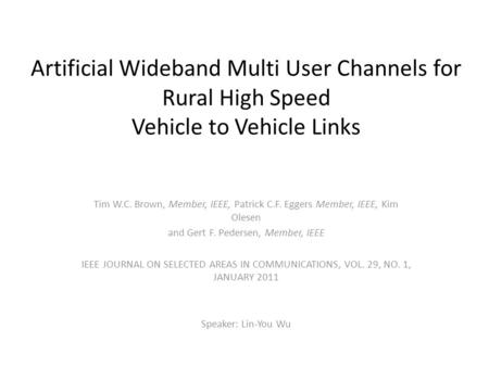 Artificial Wideband Multi User Channels for Rural High Speed Vehicle to Vehicle Links Tim W.C. Brown, Member, IEEE, Patrick C.F. Eggers Member, IEEE, Kim.