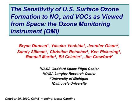 The Sensitivity of U.S. Surface Ozone Formation to NO x and VOCs as Viewed from Space: the Ozone Monitoring Instrument (OMI) Bryan Duncan 1, Yasuko Yoshida.