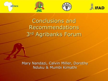 Conclusions and Recommendations 3 rd Agribanks Forum Mary Nandazi, Calvin Miller, Dorothy Nduku & Mumbi Kimathi.