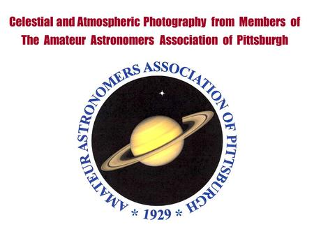 Celestial and Atmospheric Photography from Members of The Amateur Astronomers Association of Pittsburgh.