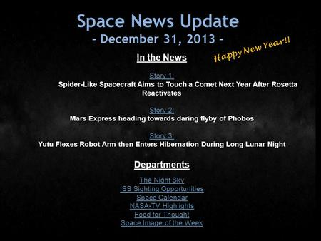 Space News Update - December 31, 2013 - In the News Story 1: Story 1: Spider-Like Spacecraft Aims to Touch a Comet Next Year After Rosetta Reactivates.