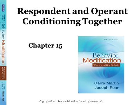 Copyright © 2011 Pearson Education, Inc. All rights reserved. Respondent and Operant Conditioning Together Chapter 15.