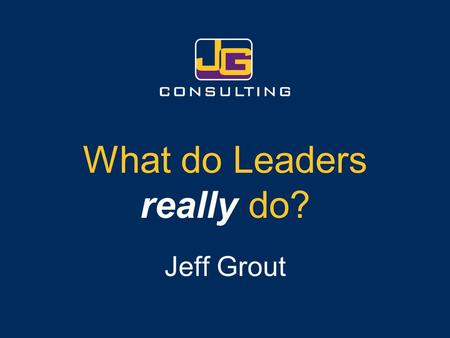 What do Leaders really do? Jeff Grout. Providing Direction.