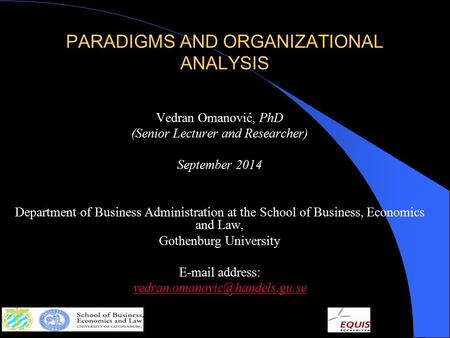 PARADIGMS AND ORGANIZATIONAL ANALYSIS Vedran Omanović, PhD (Senior Lecturer and Researcher) September 2014 Department of Business Administration at the.
