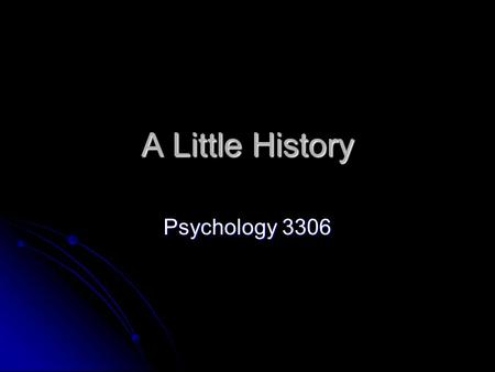 A Little History Psychology 3306. Dead White guys are not all bad As is the case with all science, the first investigations into learning were done by.