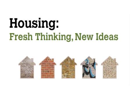 A Housing Discussion A discussion, not a consultation A call for ideas and views Discussion phase largely complete by end of August, but…. …don't wait.
