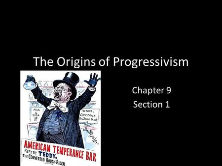 The Origins of Progressivism Chapter 9 Section 1.