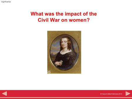 Significance © HarperCollins Publishers 2010 What was the impact of the Civil War on women?
