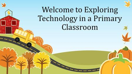 Welcome to Exploring Technology in a Primary Classroom.