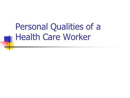 Personal Qualities of a Health Care Worker. Personal Appearance Objectives: Explain how diet, rest, exercise, good posture, and avoiding usage of tobacco.