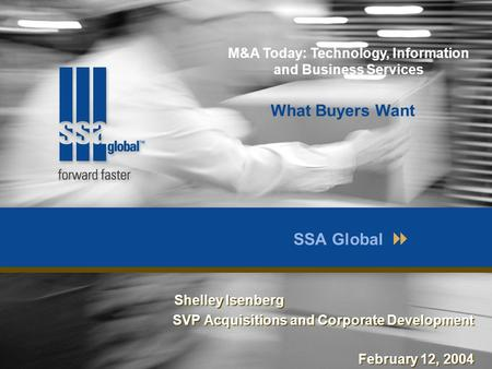 SSA Global Shelley Isenberg SVP Acquisitions and Corporate Development February 12, 2004 Shelley Isenberg SVP Acquisitions and Corporate Development February.
