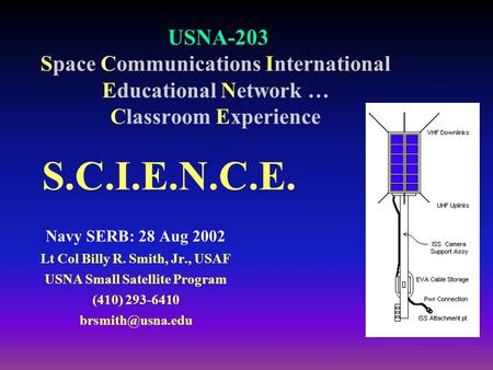 USNA-203 Space Communications International Educational Network … Classroom Experience Navy SERB: 28 Aug 2002 Lt Col Billy R. Smith, Jr., USAF USNA Small.