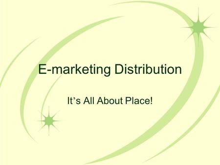 E-marketing Distribution It ' s All About Place!.