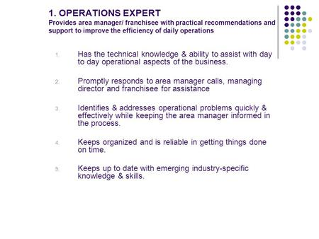 1. OPERATIONS EXPERT Provides area manager/ franchisee with practical recommendations and support to improve the efficiency of daily operations 1. Has.