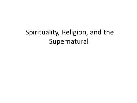 Spirituality, Religion, and the Supernatural. What Are Religion and Spirituality? Spirituality Spirituality, which also concerns the supernatural, involves.