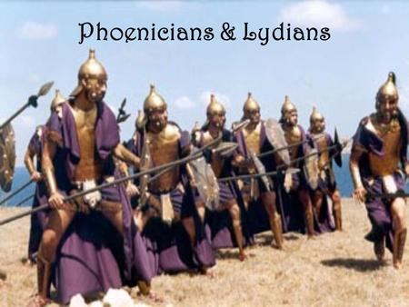 Phoenicians & Lydians. Where in the world? Who were the Phoenicians? A loose union of city states. Each governed by a different king. Hills and mountains.