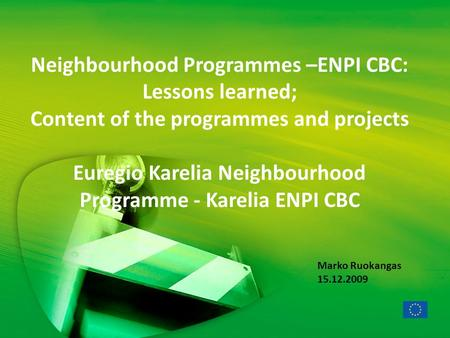 Neighbourhood Programmes –ENPI CBC: Lessons learned; Content of the programmes and projects Euregio Karelia Neighbourhood Programme - Karelia ENPI CBC.