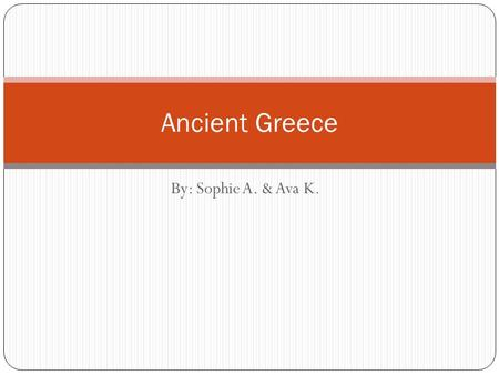 By: Sophie A. & Ava K. Ancient Greece. Civilization.