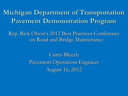 Michigan Department of Transportation Pavement Demonstration Program Rep. Rick Olson's 2012 Best Practices Conference on Road and Bridge Maintenance Curtis.