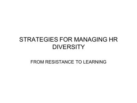 STRATEGIES FOR MANAGING HR DIVERSITY FROM RESISTANCE TO LEARNING.