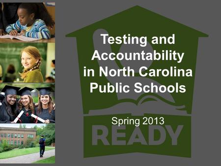 Testing and Accountability in North Carolina Public Schools Spring 2013.
