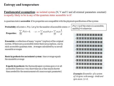 Entropy and temperature Fundamental assumption : an isolated system (N, V and U and all external parameters constant) is equally likely to be in any of.