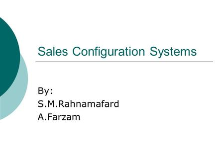 Sales Configuration Systems By: S.M.Rahnamafard A.Farzam.
