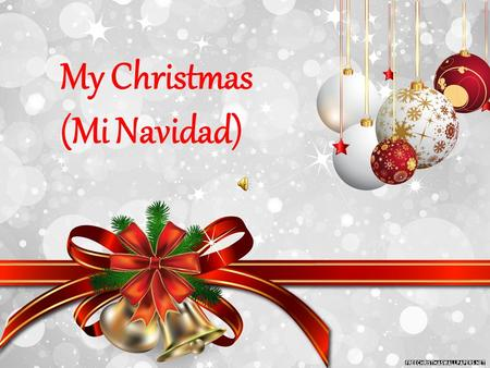 Ť My Christmas (Mi Navidad). The Christmas in our country Christmas in our country always start s on the first Advent Sunday. Advent is the time when.