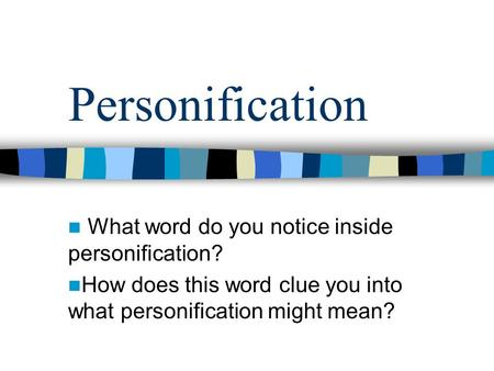 Personification What word do you notice inside personification? How does this word clue you into what personification might mean?