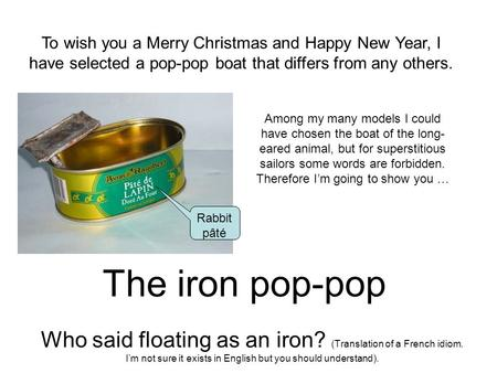 The iron pop-pop Who said floating as an iron? (Translation of a French idiom. I'm not sure it exists in English but you should understand). To wish you.