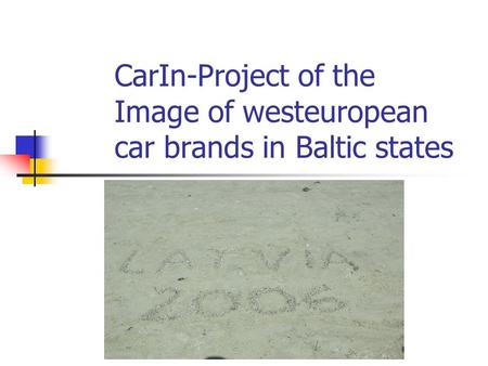 CarIn-Project of the Image of westeuropean car brands in Baltic states.