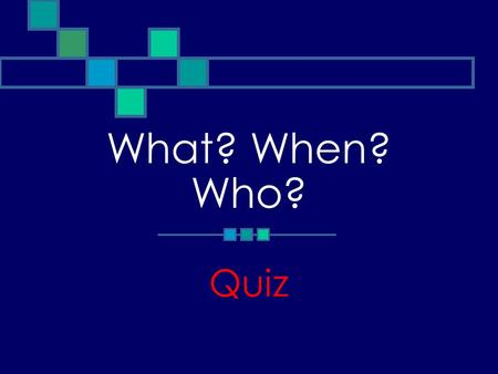 What? When? Who? Quiz. Categories of questions Dates Symbols Activities Attributes.