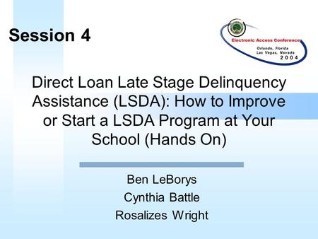 Direct Loan Late Stage Delinquency Assistance (LSDA): How to Improve or Start a LSDA Program at Your School (Hands On) Ben LeBorys Cynthia Battle Rosalizes.